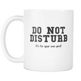 Do Not Disturb It's For Your Own Good 11 & 15oz Mug