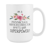 I'm A Physician Services Director, Whats Your Super Power 15oz Mug