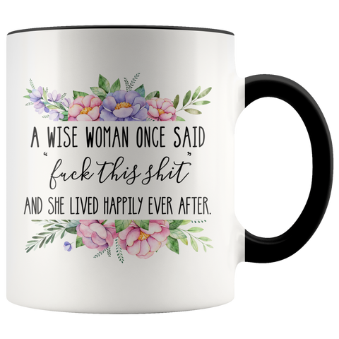 A Wise Woman Once Said Fuck This Shit Accent Mug