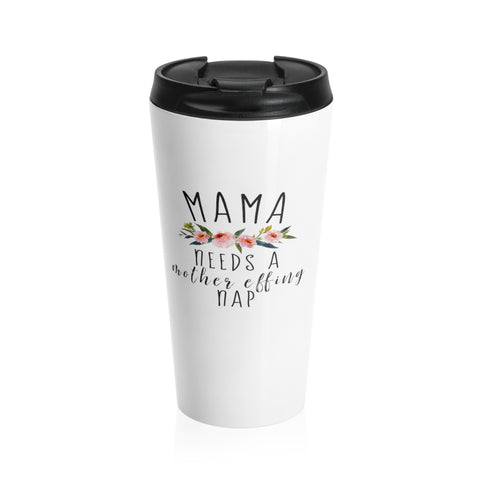 Mama Needs A Nap Stainless Steel Travel Mug