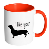 I Like Your Wiener 11oz Accent Mug