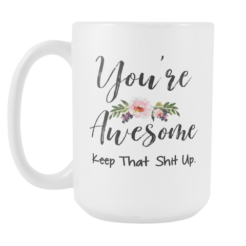 You're Awesome 15oz Coffee Mug