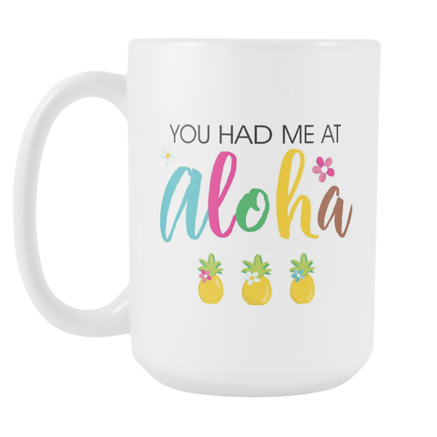 You Had Me At Aloha 15oz Mug