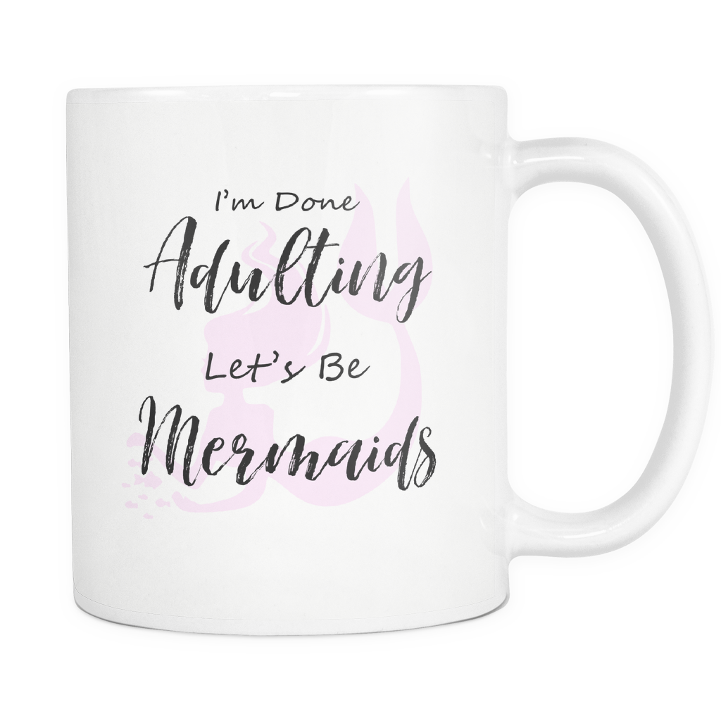 Done Adulting Lets me Mermaids
