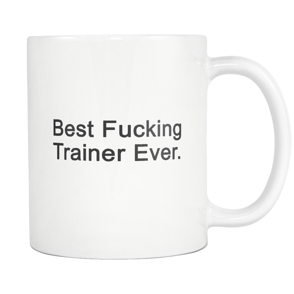 Best Fucking Trainer Ever 11oz Mug