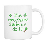 The Leprechauns Made Me Do It 11 and 15oz Coffee Mugs