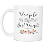 People Who Love To Eat Are Always The Best People 11oz White Ceramic Coffee Mug