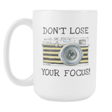 Dont Lose Your Focus 15oz Mug