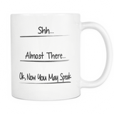 Shh Almost There Coffee Mug