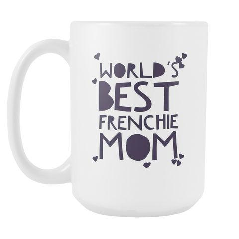 Worlds Best Frenchie Mom 15oz Mug