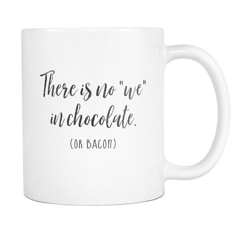 Theres No We In Chocolate 11oz Mug