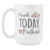 Punch Today In The Dick 15oz Mug