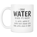 I Drink Water 11oz Mug