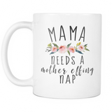 Mama Needs A Nap Coffee Mug
