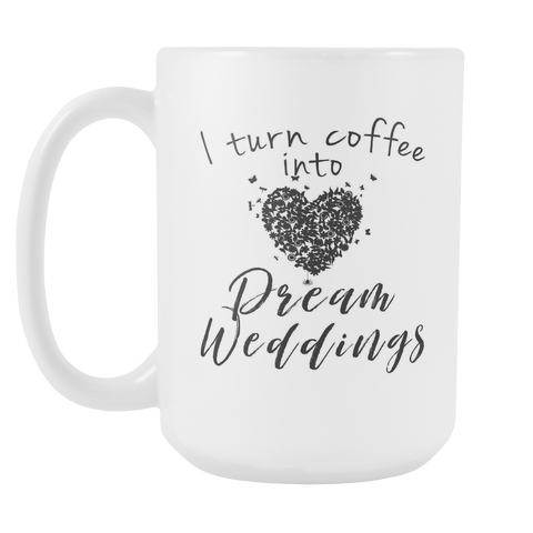 Coffee Into Dream Weddings 15oz Coffee Mug