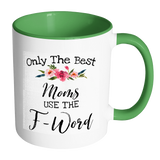 Only The Best Moms Use The F Word Accent Mug