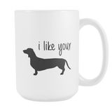I Like Your Wiener 15oz Mug