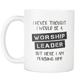 Never thought I would be a worship leader 11oz Mug