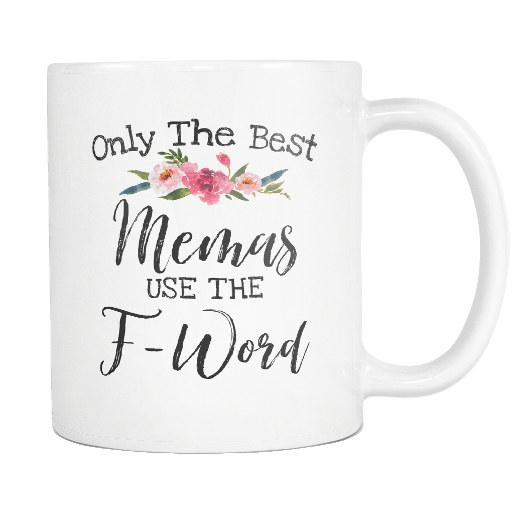 only The Best Memas Use The f-word 11oz Mug
