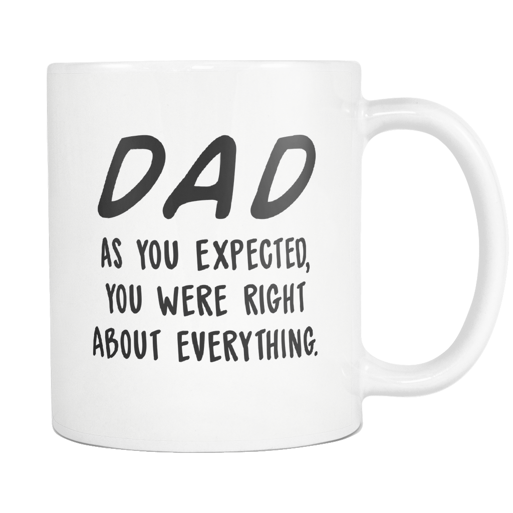 Dad You Were Right About Everything 11oz Mug