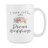 I Turn Coffee Into Dream Weddings 15oz Mug