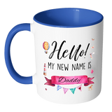 Hello My New Name Is Daddy Pink 11oz Accent Mug