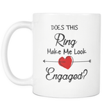Does This ring Make Me Look Engaged 11oz Mug