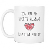 You Are My Favourite Husband Keep That Shit Up 11 & 15oz Mug