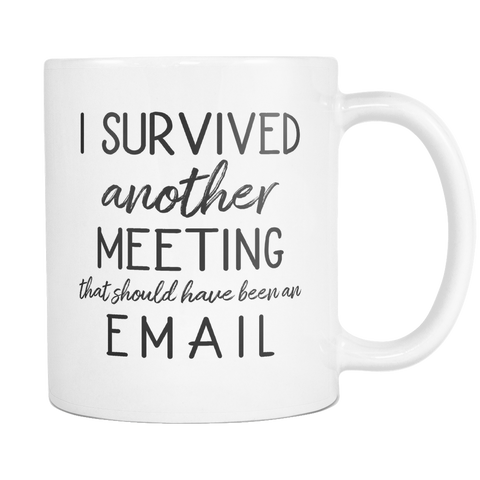 Another Meeting That Should Have Been An Email 11 and 15oz Mug