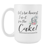 I Do It For The Cake 15oz Coffee Mug