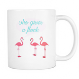 Who Gives A Flock Ceramic Coffee Mug