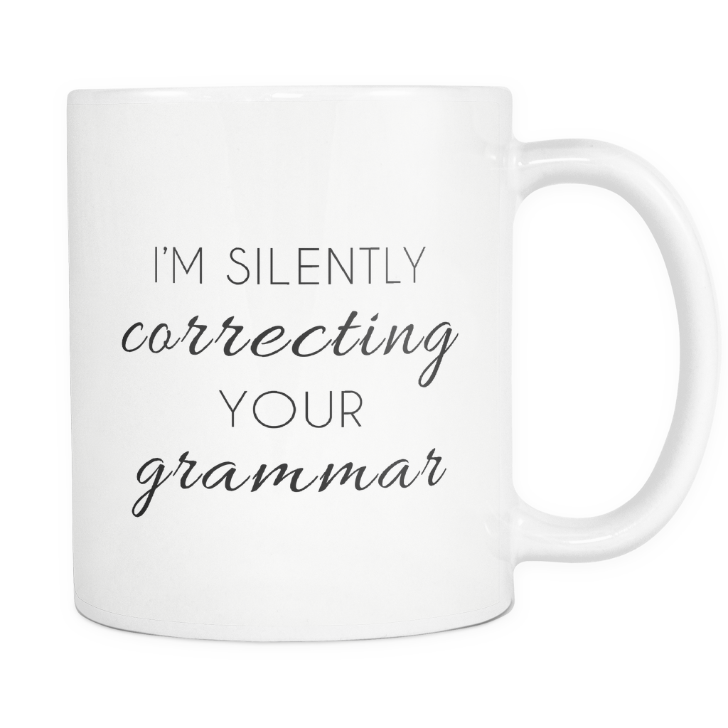 Im Silently Correcting Your Grammar Mug