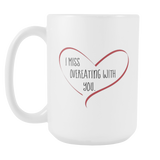 I Miss Overeating With You 15oz Mug