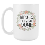 Bitches Get Stuff Done 15oz Coffee Mug