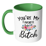You're My Favorite Bitch Accent Mug