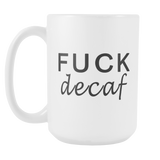 Fuck Decaf 15oz Mug