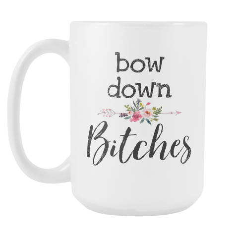 Bow Down Bitches 15oz Mug
