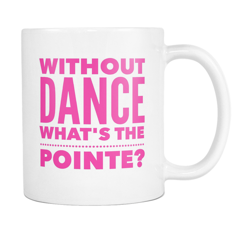 Without Dance Whats The Pointe Coffee Mugs