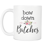 Bow Down Bitches 11oz Mug