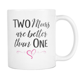 Two Moms are better than one 11 and 15oz Mug