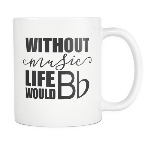 Without Music Life Would B Flat Coffee Mug