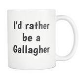 I'd Rather Be A Gallagher Coffee Mug