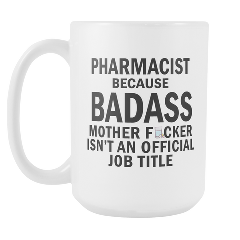 Badass Pharmacist 15oz White Coffee Mug