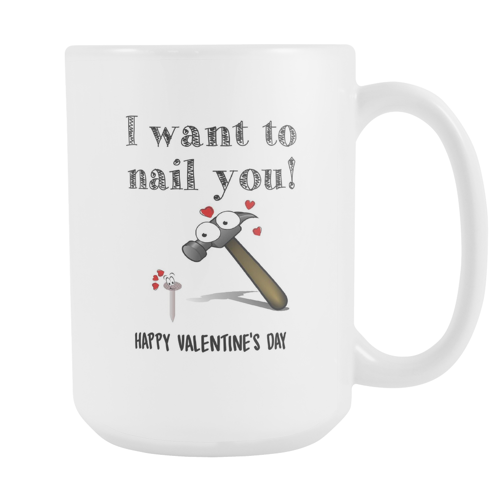I Want To Nail You 15oz Coffee Mug