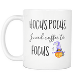 Hocus Pocus I need Coffee to Focus 11oz Mug