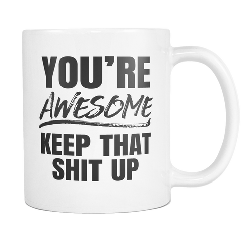 You're Awesome Keep That Shit Up Block Text 11 and 15oz Mug