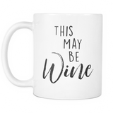 This May Be Wine 11oz Coffee Mug