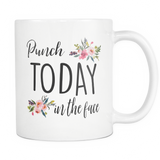 Punch Today In The Face 11oz Coffee Mug