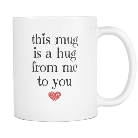 This mug is a hug 11 and 15oz Mug