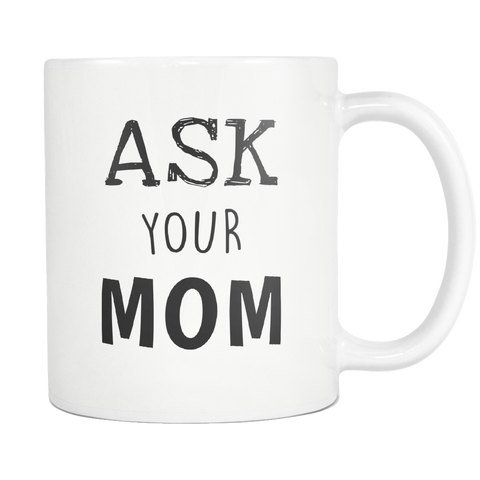 Ask Your Mom 11oz Mug